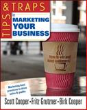 Tips and Traps for Marketing Your Business, Cooper, Scott W. and Grutzner, Fritz P., 0071494898