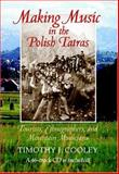 Making Music in the Polish Tatras : Tourists, Ethnographers, and Mountain Musicians, Cooley, Timothy J., 0253344891