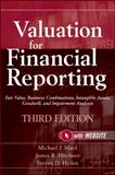Valuation for Financial Reporting : Fair Value, Business Combinations, Intangible Assets, Goodwill and Impairment Analysis, Mard, Michael J. and Hitchner, James R., 0470534893