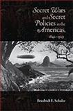 Secret Wars and Secret Policies in the Americas, 1842-1929, Schuler, Friedrich E., 0826344895