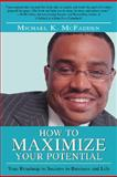 How to Maximize Your Potential, Michael McFadden, 0595434894