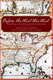 Before the West Was West : Critical Essays on Pre-1800 Literature of the American Frontiers, , 080325489X