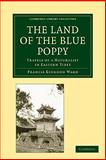 The Land of the Blue Poppy : Travels of a Naturalist in Eastern Tibet, Ward, Francis Kingdon, 110800489X