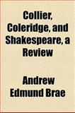 Collier, Coleridge, and Shakespeare, a Review, Andrew Edmund Brae, 1152634895
