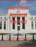 The Case Against the Fed, Murray Rothbard, 1467934895