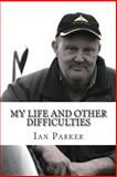 My Life and Other Difficulties, Ian Parker, 1500354899