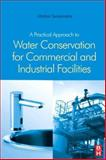 A Practical Approach to Water Conservation for Commercial and Industrial Facilities, Seneviratne, Mohan, 1856174891