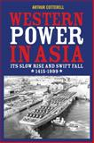 Western Power in Asia : Its Slow Rise and Swift Fall, 1415-1999, Cotterell, Arthur, 0470824891