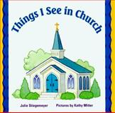 Things I See in Church, Julie Stiegemeyer, 0570054893