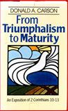 From Triumphalism to Maturity, D. A. Carson, 0801024897