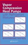 Vapor Compression Heat Pumps with Refrigerant Mixtures, Radermacher, Reinhard and Hwang, Yunho, 0849334896