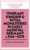 Itinerant Kingship and Royal Monasteries in Early Medieval Germany, C. 936-1075, Bernhardt, John W., 0521394899