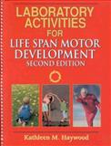 Laboratory Activities for Life Span Motor Development, Haywood, Kathleen M., 0873224892