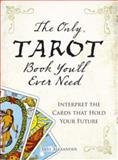 The Only Tarot Book You'll Ever Need, Skye Alexander, 1598694898