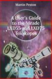 A User's Guide to the Meade LXD55 and LXD75 Telescopes, Peston, Martin, 0387364897