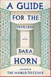 A Guide for the Perplexed, Dara Horn, 0393064891