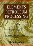 Elements of Petroleum Processing, Jones Staff and Jones, D. S. J., 0471964891
