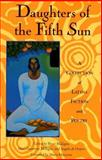 Daughters of the Fifth Sun : A Collection of Latina Fiction and Poetry, , 0930324897