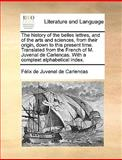 The History of the Belles Lettres, and of the Arts and Sciences, from Their Origin, down to This Present Time Translated from the French of M Juven, Félix De Juvenel De Carlencas, 1140964895