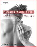 Managing Physical Stress with Therapeutic Massage, Forman, Jeffrey, 1418014893