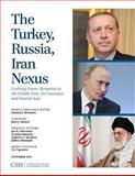 The Turkey, Russia, Iran Nexus : Evolving Power Dynamics in the Middle East, the Caucasus, and Central Asia, , 1442224894