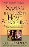 Solving the Crisis in Homeschooling, Reb Bradley, 1493714899