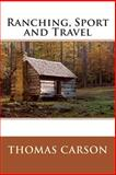 Ranching, Sport and Travel, Thomas Thomas Carson, 1495934896