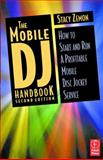 The Mobile DJ Handbook : How to Start and Run a Profitable Mobile Disc Jockey Service, Zemon, Stacy, 0240804899