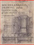 Michelangelo, Drawing, and the Invention of Architecture, Brothers, Cammy, 0300124899