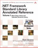 .NET Framework Standard Library Annotated Reference Vol. 1 : Base Class Library and Extended Numerics Library, Abrams, Brad, 0321154894