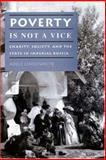 Poverty Is Not a Vice : Charity, Society, and the State in Imperial Russia, Lindenmeyr, Adele, 0691044899