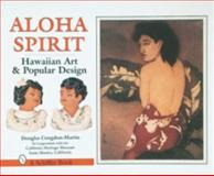 Aloha Spirit, Douglas Congdon-Martin and California Heritage Museum, 0764304895