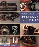 Metalsmith's Book of Boxes and Lockets, Tim McCreight, 0965824896