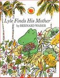 Lyle Finds His Mother, Bernard Waber, 039519489X