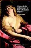 Women, Death and Literature in Post-Reformation England, Phillippy, Patricia B., 0521814898