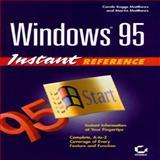 Windows 95 Instant Reference, Matthews, Carole B. and Matthews, Martin S., 078211489X