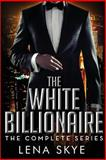 The White Billionaire: the Complete Series, Lena Skye, 1496074890