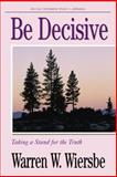 Be Decisive, Warren W. Wiersbe, 1564764893