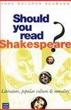 Should You Read Shakespeare? : Literature, Popular Culture and Morality, Neumann, Anne W., 0868404896