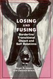 Losing and Fusing : Borderline Transitional Object and Self Relations, Lewin, Roger A. and Schulz, Clarence, 0876684908