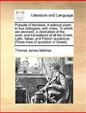 Pursuits of Literature a Satirical Poem in Four Dialogues, with Notes to Which Are Annexed, a Vindication of the Work, and Translations of All the G, Thomas James Mathias, 114098490X