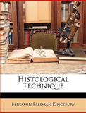 Histological Technique, Benjamin Freeman Kingsbury, 1148214909