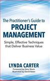 The Practitioner's Guide to Project Management : Simple, Effective Techniques That Deliver Business Value, Carter, Lynda, 0990354903