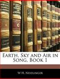Earth, Sky and Air in Song, Book, W. H. Neidlinger, 1144244900
