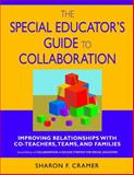 The Special Educator's Guide to Collaboration : Improving Relationships with Co-Teachers, Teams, and Families, Cramer, Sharon F., 1412914906