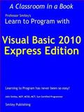Learn to Program with Visual Basic 2010 Express, John Smiley, 0982734905