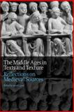 The Middle Ages in Texts and Texture : Reflections on Medieval Sources, , 1442604905