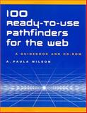 100 Ready-to-Use Pathfinders for the Web : A Guidebook, Wilson, A. Paula, 1555704905