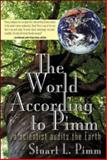 The World According to Pimm : A Scientist Audits the Earth, Pimm, Stuart L., 0071374906