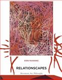 Relationscapes : Movement, Art, Philosophy, Manning, Erin, 026213490X
